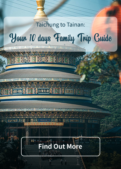 Taichung to Tainan: Your 10 days Family Trip Guide